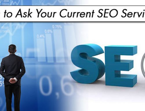 6 Questions to Ask Your Current SEO Service Provider